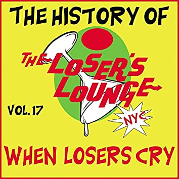 The History of the Loser's Lounge NYC, Vol. 17: When Loser's Cry