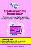 Create a website in one hour: A simple and easy digital guide to create a website on Wordpress or Wix (eGuide Education Book 3) (English Edition)