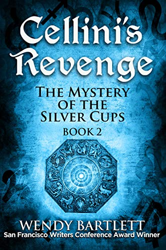 Cellini's Revenge: The Mystery of the Silver Cups, Book 2 by [Wendy Bartlett]