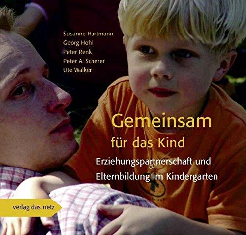 Gemeinsam für das Kind: Erziehungspartnerschaft und Elternbildung im Kindergarten