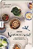 Einfach koreanisch!: Der entspannte Weg zu Kimchi, Bibimbap & Co. (Kochbuch, Rezepte)