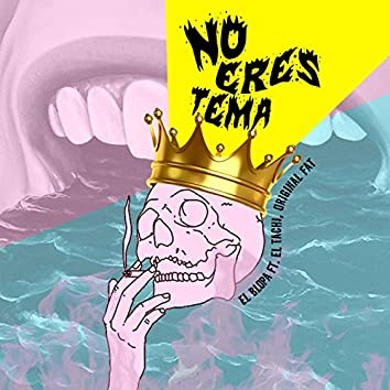 No Eres Tema (feat. El Tachi, Original Fat)