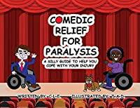 Comedic Relief for Paralysis: A Silly Guide to Help You Cope with Your Injury