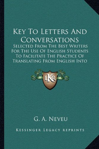 Key To Letters And Conversations: Selected From The Best Writers For The Use Of English Students To Facilitate The Pract