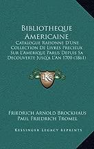 Bibliotheque Americaine: Catalogue Raisonne D'Une Collection de Livres Precieux Sur L'Amerique Parus Depuis Sa Decouverte Jusq'a L'An 1700 (186