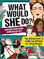 What Would She Do? Advice from Iconic Women in History: Two amazing books to inspire & empower all young feminists