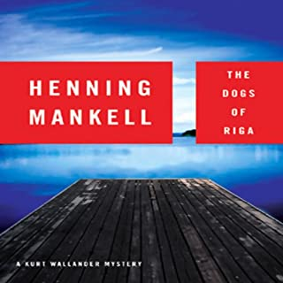 The Dogs of Riga     A Kurt Wallander Mystery              By:                                                                                                                                 Henning Mankell,                                                                                        Laurie Thompson - translator                               Narrated by:                                                                                                                                 Dick Hill                      Length: 10 hrs and 41 mins     740 ratings     Overall 4.0