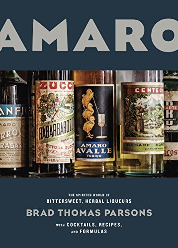 Amaro: The Spirited World of Bittersweet, Herbal Liqueurs, with Cocktails, Recipes, and Formulas (English Edition)