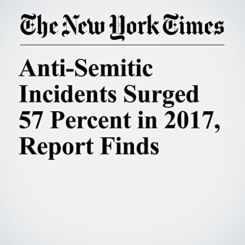 Anti-Semitic Incidents Surged 57 Percent in 2017, Report Finds copertina
