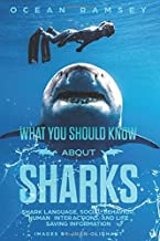 Full Color Version WHAT YOU SHOULD KNOW ABOUT SHARKS: Shark Language, Social Behavior, Human Interactions, and Life Saving...