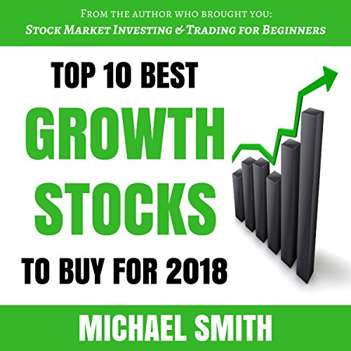 Top 10 Best Growth Stocks to Buy for 2018 audiobook cover art