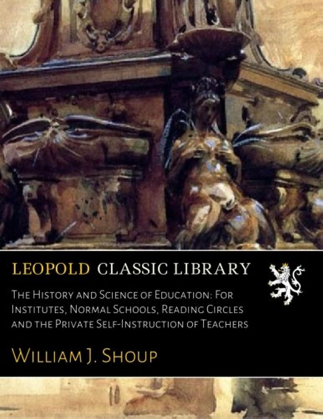 いくつかの回転する神学校The History and Science of Education: For Institutes, Normal Schools, Reading Circles and the Private Self-Instruction of Teachers