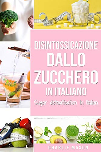 Disintossicazione dallo zucchero In italiano/ Sugar detoxification In Italian