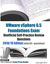 VMware vSphere 6.5 Foundations Exam Unofficial Self-Practice Review Questions 2018/19 Edition (with 60+ questions)