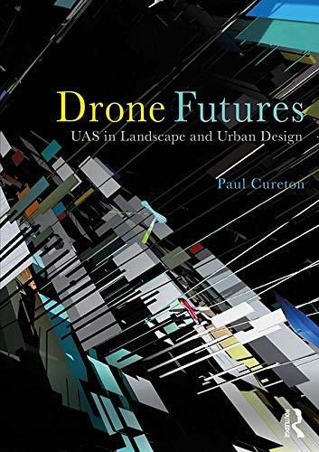 Drone Futures: UAS in Landscape and Urban Design (English Edition)
