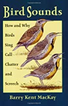 Bird Sounds: How and Why Birds Sing, Call, Chatter, and Screech