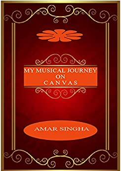 My Musical Journey On Canvas by [Subhra Singha Roy]