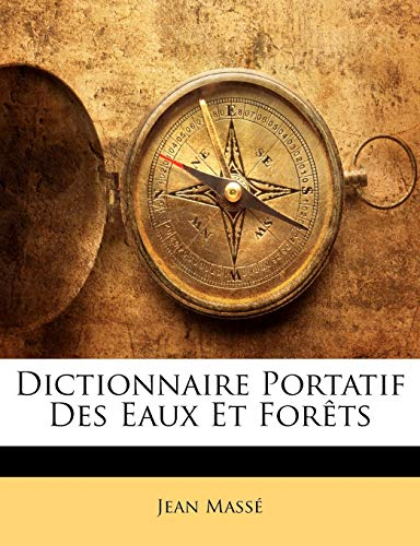 Massé, J: Dictionnaire Portatif Des Eaux Et Forêts