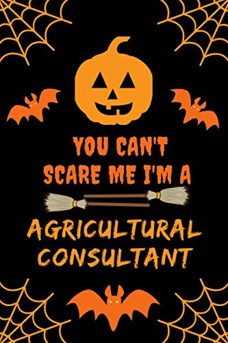 You Can't Scare Me I'm A Agricultural Consultant: Funny Halloween Gift lined Notebook For Journal