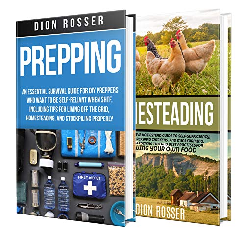 Prepping and Homesteading: What You Need to Know to Be Self-Reliant When STHF, Including Tips on Stockpiling, Growing Your Own Food, and Living Off the Grid by [Dion Rosser]