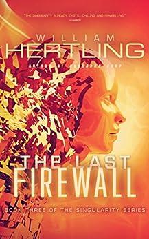 The Last Firewall (Singularity Series Book 3) by [William Hertling]