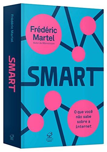 Smart: O que você não sabe sobre a internet: O que você não sabe sobre a internet