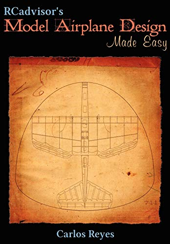RCadvisor's Model Airplane Design Made Easy: The Simple Guide to Designing R/C Model Aircraft or Build Your Own Radio Control Flying Model Plane