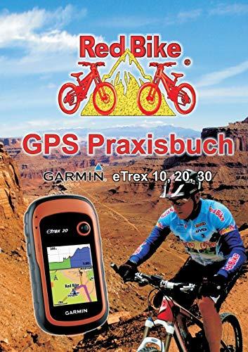 GPS Praxisbuch Garmin eTrex 10, 20, 30: Praxis- und modellbezogen für einen schnellen Einstieg (GPS Praxisbuch-Reihe von Red Bike)