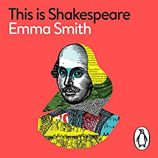 This Is Shakespeare                   By:                                                                                                                                 Emma Smith                               Narrated by:                                                                                                                                 Emma Smith                      Length: 9 hrs and 54 mins     4 ratings     Overall 4.8