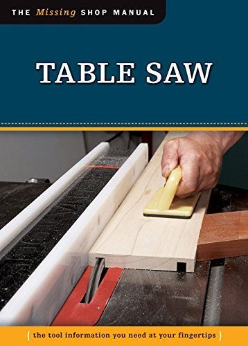 Table Saw: The Tool Information You Need at Your Fingertips (Missing Shop Manual) by Editors of Skills Institute Press (2013-06-01)