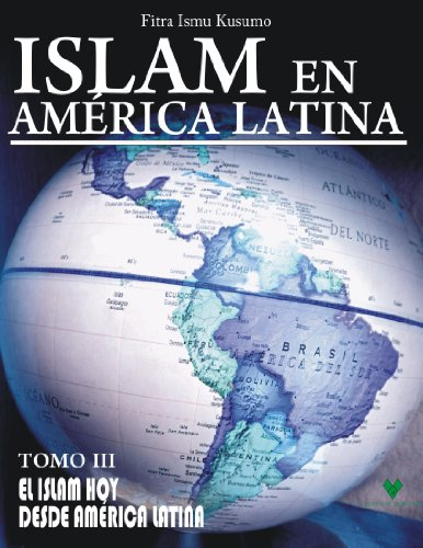 ISLAM EN AMÉRICA LATINA  Tomo III: El Islam hoy desde América Latina