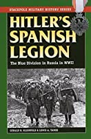 Hitler's Spanish Legion: The Blue Division in Russia in WWII (Stackpole Military History Series) by Gerald R. Kleinfeld Lewis Tambs(2014-05-01)