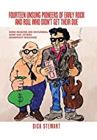 Fourteen Unsung Pioneers of Early Rock and Roll Who Didn't Get Their Due: Some Reasons Are Disturbing; Some Sad; Others Downright Shocking!