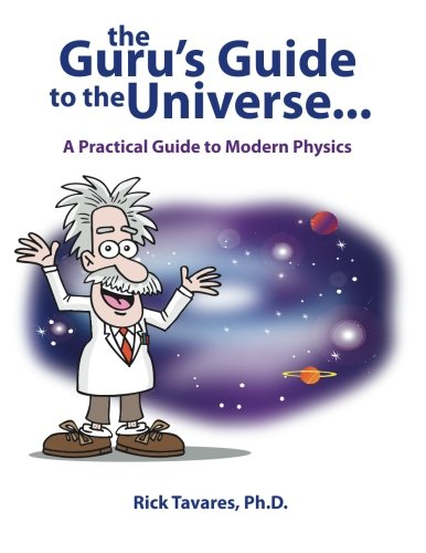 The Guru's Guide to the Universe...: A Practical Guide to Modern Physics