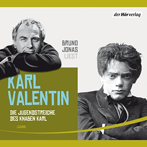 Die Jugendstreiche des Knaben Karl                   Autor:                                                                                                                                 Karl Valentin                               Sprecher:                                                                                                                                 Bruno Jonas                      Spieldauer: 1 Std. und 23 Min.     2 Bewertungen     Gesamt 3,5