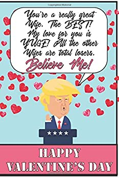 You re a really great wife The Best my love for you is yuge all the other Wifes are total losers believe me Happy Valentines Day  Funny Donald Trump .. / Diary Gag Gift Idea Way Better Then A Card