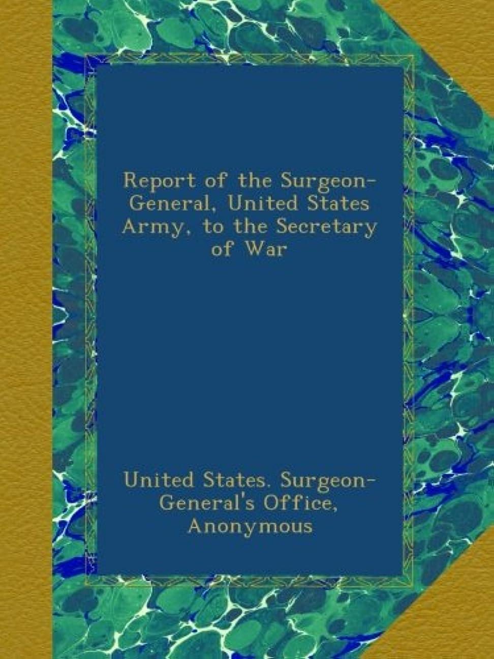 グリル拾う想定するReport of the Surgeon-General, United States Army, to the Secretary of War