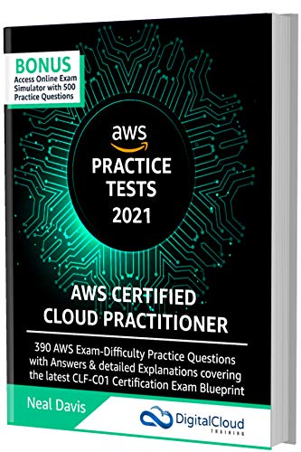 AWS Certified Cloud Practitioner Practice Tests 2021: 390 AWS Practice Exam Questions with Answers, Links & detailed Explanations (English Edition)