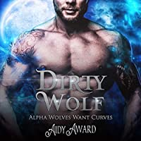 Dirty Wolf: A Curvy Girl and Wolf Shifter Romance (Alpha Wolves Want Curves)