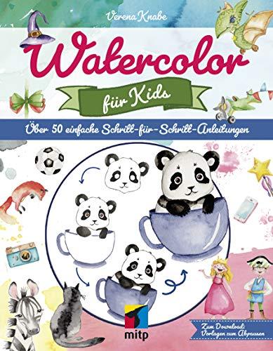 Watercolor für Kids: Über 50 einfache Schritt-für-Schritt-Anleitungen (mitp Kreativ)