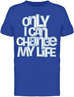 Quote Only I Can Change My Life Tee Men's