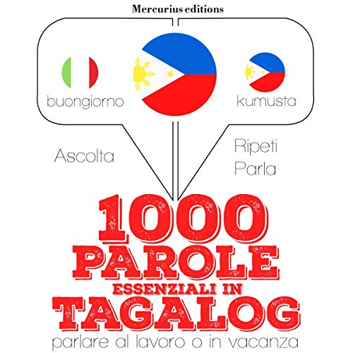 1000 parole essenziali in Tagalog     Ascolta. Ripeti. Parla.              By:                                                                                                                                 J. M. Gardner                               Narrated by:                                                                                                                                 Francesca,                                                                                        Crestie                      Length: 2 hrs and 36 mins     Not rated yet     Overall 0.0