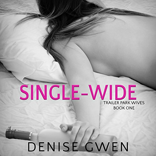 Trailer Park Wives     The Single-Wide Edition              By:                                                                                                                                 Denise Gwen                               Narrated by:                                                                                                                                 Lindsey Corey                      Length: 9 hrs and 23 mins     37 ratings     Overall 3.9