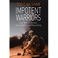 Impotent Warriors: Perspectives on Gulf War Syndrome, Vulnerability and Masculinity