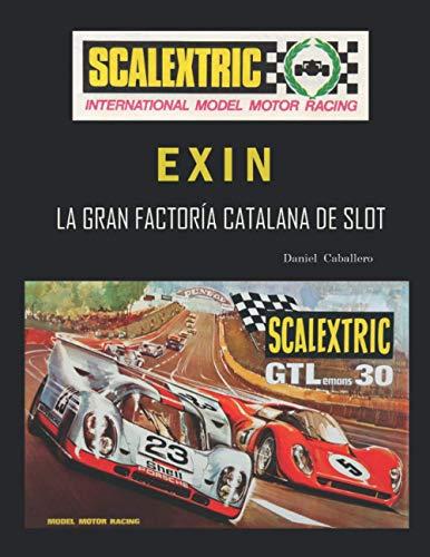 Scalextric Exin: La Gran Factoría Catalana de Slot