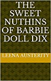 The Sweet Nuthins of Barbie Doll Dix (English Edition)