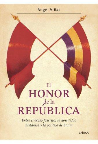 El honor de la República: Entre el acoso fascista, la hostilidad británica y la política de Stalin eBook: Viñas, Ángel: Amazon.es: Tienda Kindle