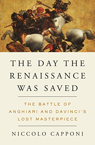 Image of The Day the Renaissance Was Saved: The Battle of Anghiari and da Vinci's Lost Masterpiece
