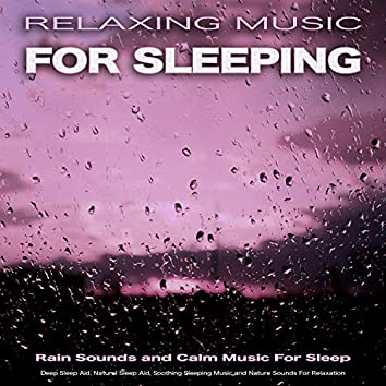 Relaxing Music For Sleeping: Rain Sounds and Calm Music For Sleep, Deep Sleep Aid, Natural Sleep Aid, Soothing Sleeping Music and Nature Sounds For Relaxation