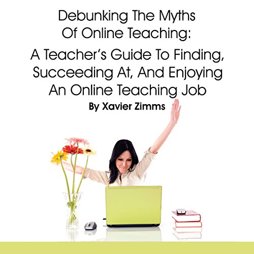 Debunking the Myths of Online Teaching     A Teacher's Guide to Finding, Succeeding at, and Enjoying an Online Teaching Job              By:                                                                                                                                 Xavier Zimms                               Narrated by:                                                                                                                                 Ginger Cucolo                      Length: 28 mins     Not rated yet     Overall 0.0